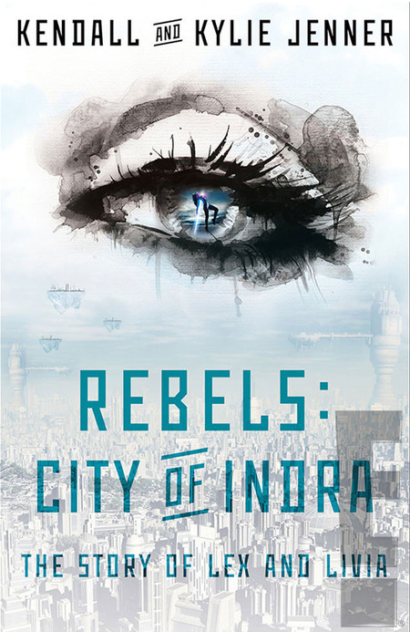 Kendall and Kylie Jenner Book - Rebels: City of Indra - new celebrity book - the new twilight and hunger games - celebrity authors - news - handbag.com